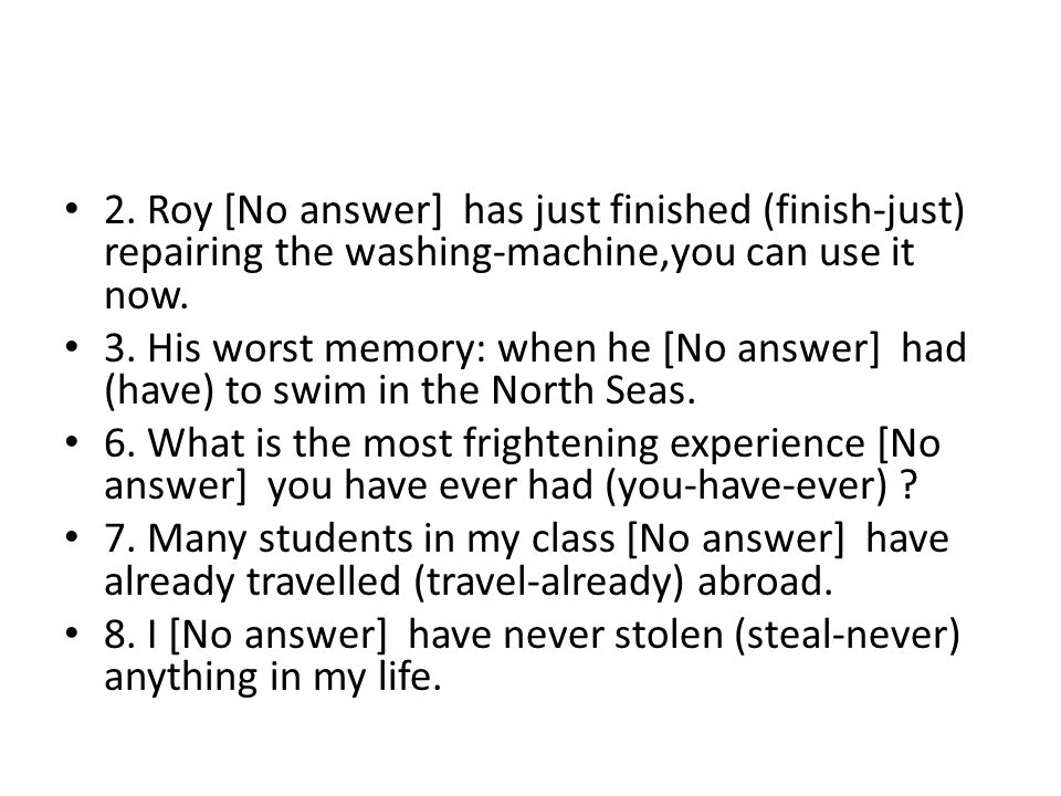 2. Roy [No answer] has just finished (finish-just) repairing the washing-machine,you can use it now.